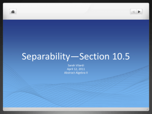 Separability—Section 10.5 Sarah Vilardi April 12, 2011 Abstract Algebra II