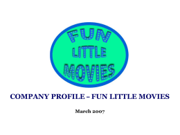 COMPANY PROFILE – FUN LITTLE MOVIES March 2007