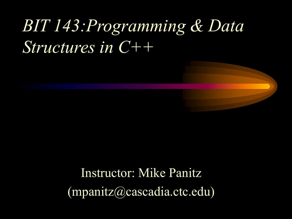 BIT 143:Programming & Data Structures in C++ Instructor