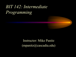 BIT 142: Intermediate Programming Instructor: Mike Panitz ()