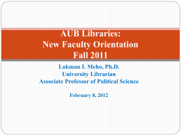 AUB Libraries: New Faculty Orientation Fall 2011 Lokman I. Meho, Ph.D.