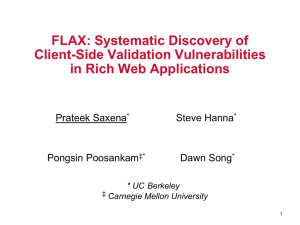 FLAX: Systematic Discovery of Client-Side Validation Vulnerabilities in Rich Web Applications Prateek Saxena