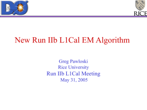New Run IIb L1Cal EM Algorithm Run IIb L1Cal Meeting Greg Pawloski