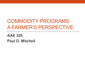 COMMODITY PROGRAMS: A FARMER'S PERSPECTIVE AAE 320 Paul D. Mitchell
