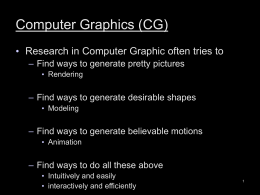 Computer Graphics (CG) • Research in Computer Graphic often tries to
