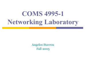 COMS 4995-1 Networking Laboratory Angelos Stavrou Fall 2005