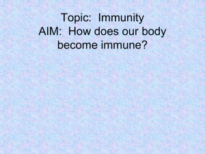 Topic:  Immunity AIM:  How does our body become immune?
