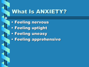 What Is ANXIETY? • Feeling nervous • Feeling uptight • Feeling uneasy