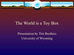 The World is a Toy Box Presentation by Tim Brothers