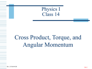 Cross Product, Torque, and Angular Momentum Physics I Class 14