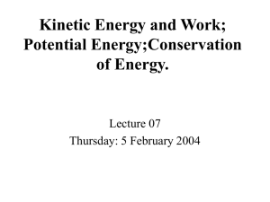 Kinetic Energy and Work; Potential Energy;Conservation of Energy. Lecture 07