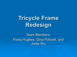 Tricycle Frame Redesign Team Members: Fiona Hughes, Gina Policelli, and