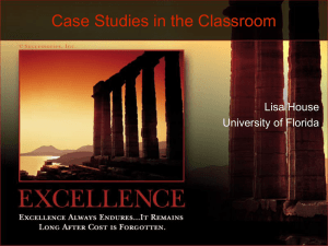 Case Studies in the Classroom Lisa House University of Florida