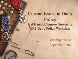 Current Issues in Dairy Policy Hal Harris, Clemson University ERS Dairy Policy Workshop