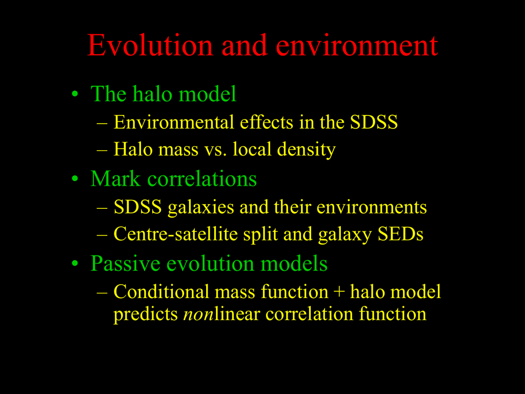 Evolution and environment • The halo model • Mark correlations