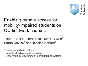 Enabling remote access for mobility-impaired students on OU fieldwork courses Trevor Collins