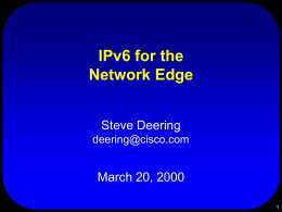 IPv6 for the Network Edge Steve Deering March 20, 2000