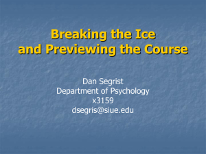 Breaking the Ice and Previewing the Course Dan Segrist Department of Psychology
