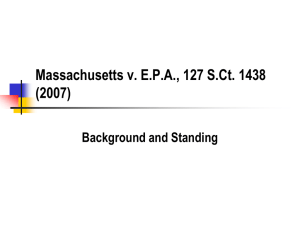 Massachusetts v. E.P.A., 127 S.Ct. 1438 (2007) Background and Standing