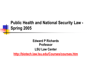 Public Health and National Security Law - Spring 2005 Edward P Richards Professor