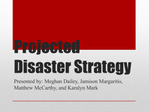 Projected Disaster Strategy Presented by: Meghan Dailey, Jamison Margaritis,