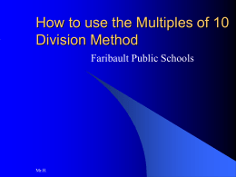 How to use the Multiples of 10 Division Method Faribault Public Schools Mr.H.