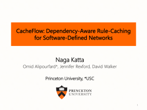 Naga Katta CacheFlow: Dependency-Aware Rule-Caching for Software-Defined Networks