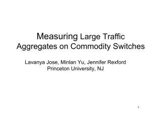 Measuring Large Traffic Aggregates on Commodity Switches Lavanya Jose, Minlan Yu, Jennifer Rexford