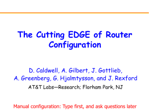 The Cutting EDGE of Router Configuration D. Caldwell, A. Gilbert, J. Gottlieb,