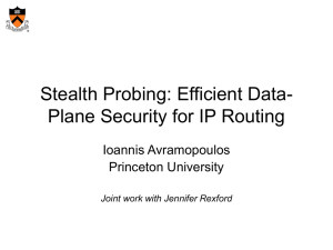 Stealth Probing: Efficient Data- Plane Security for IP Routing Ioannis Avramopoulos Princeton University