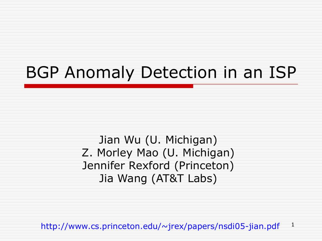 BGP Anomaly Detection in an ISP Jian Wu (U  Michigan)