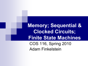Memory; Sequential & Clocked Circuits; Finite State Machines COS 116, Spring 2010