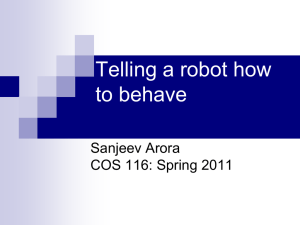 Telling a robot how to behave Sanjeev Arora COS 116: Spring 2011
