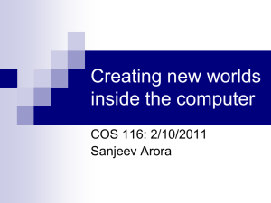 Creating new worlds inside the computer COS 116: 2/10/2011 Sanjeev Arora