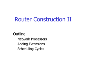 Router Construction II Outline Network Processors Adding Extensions