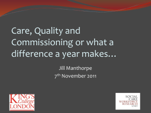 Care, Quality and Commissioning or what a difference a year makes… Jill Manthorpe