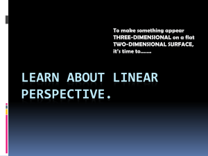 LEARN ABOUT LINEAR PERSPECTIVE. To make something appear THREE-DIMENSIONAL on a flat