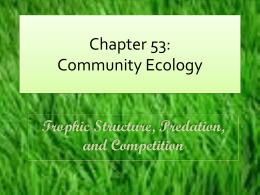 Chapter 53: Community Ecology Trophic Structure, Predation, and Competition