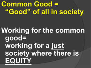 "Common Good = ""Good"" of all in society Working for the common good="