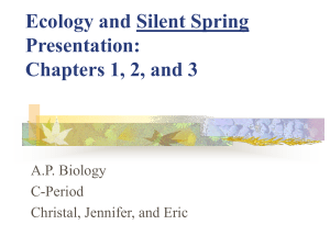 Ecology and Silent Spring Presentation: Chapters 1, 2, and 3 A.P. Biology