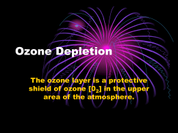 Ozone Depletion The ozone layer is a protective shield of ozone [0