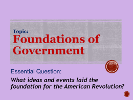 Foundations of Government Essential Question: What ideas and events laid the