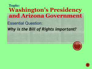 Washington's Presidency and Arizona Government Essential Question: