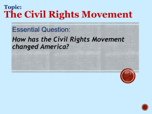 The Civil Rights Movement Essential Question: How has the Civil Rights Movement