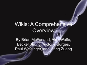 Wikis: A Comprehensive Overview By Brian McFarland, Alex Wolfe, Becker Jeung, Victoria Burges,