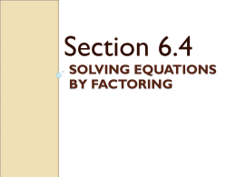 Section 6.4 SOLVING EQUATIONS BY FACTORING