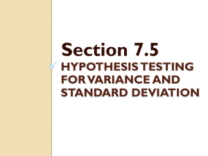 Section 7.5 HYPOTHESIS TESTING FOR VARIANCE AND STANDARD DEVIATION