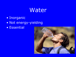 Water • Inorganic • Not energy-yielding • Essential