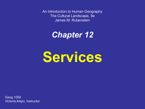 Services Chapter 12 An Introduction to Human Geography The Cultural Landscape, 9e