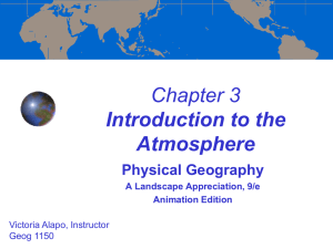 Chapter 3 Introduction to the Atmosphere Physical Geography